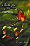 Butterfly Moments : A Composer's Journey to Spiritual Enlightment, Jordan, Cynthia, 1591969409