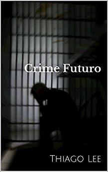 Crime Futuro por [Lee, Thiago]