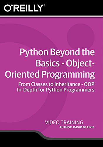 Python Beyond the Basics - Object-Oriented Programming [Online Code] by Infiniteskills