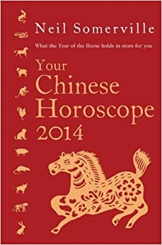 Book Your Chinese Horoscope 2014: What the year of the horse holds in store for you by Neil Somerville (2013-06-06)