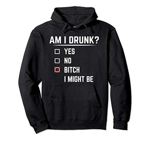 Funny Drinking Hoodie Am I Drunk? Bitch I