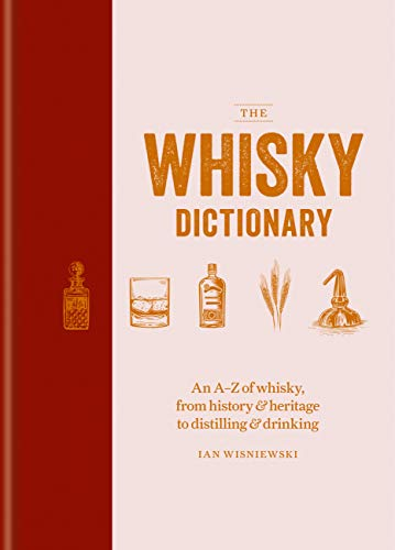 The Whisky Dictionary: An A–Z of whisky, from history & heritage to distilling & drinking by Ian Wisniewski