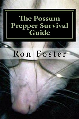 The Possum Prepper Guide: How To Buy A Homestead And Thrive During A Disaster by [Foster, Ron]