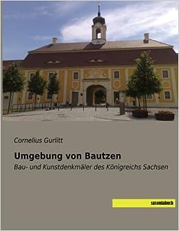 Umgebung von Bautzen: Bau- und Kunstdenkmaeler des Koenigreichs Sachsen