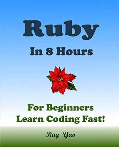 RUBY In 8 Hours, For Beginners, Learn Coding Fast! by Independently published