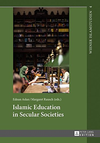 Islamic Education in Secular Societies: In Cooperation with Sedef Sertkan and Zsófia Windisch (Wiener Islamstudien)