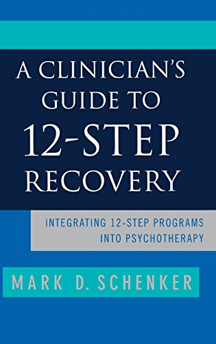 A Clinician's Guide to 12-Step Recovery: Integrating 12-Step Programs into Psychotherapy [Mark Schenker PhD] (Tapa Dura)