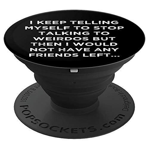 - Stop Talking To Weirdos I Would Not Have Friends Funny - PopSockets Grip and Stand for Phones and Tablets