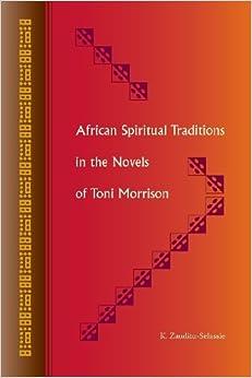 African Spiritual Traditions in the Novels of Toni Morrison by K. Zauditu-Selassie (2014-02-18)