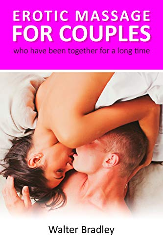 Erotic Massage for Couples who have been together for a long time: How to return your former passion with the help of an erotic couple massage (Massage book,Sex massage,Sensual massage)