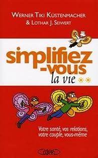 Simplifiez-vous la vie : Tome 2, Votre santé, vos relations, votre couple, vous-même par Werner Tiki Küstenmacher
