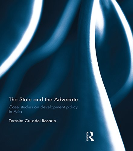 Download The State and the Advocate: Case studies on development policy in Asia (Routledge Studies in the Modern World Economy) Pdf