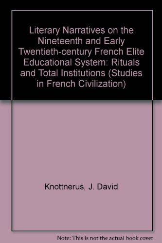 Literary Narratives on the Nineteenth and Early Twentieth-Century French Elite Educational System: Rituals and Total Institution (Studies in French Civilization, V. 27)