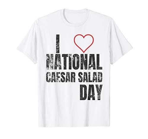 I Love National Caesar Salad Day Shirt