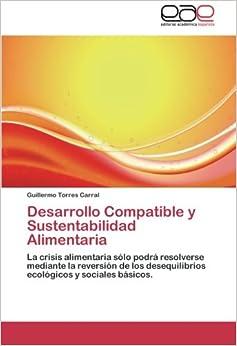 Desarrollo Compatible y Sustentabilidad Alimentaria: La crisis alimentaria sólo podrá resolverse mediante la reversión de los desequilibrios ecológicos y sociales básicos.