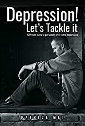 Depression! Let's Tackle It: 15 Proven Ways To Personally Overcome Depression (how to personally overcome Depression?  Addiction cure, Anxiety Book 1)