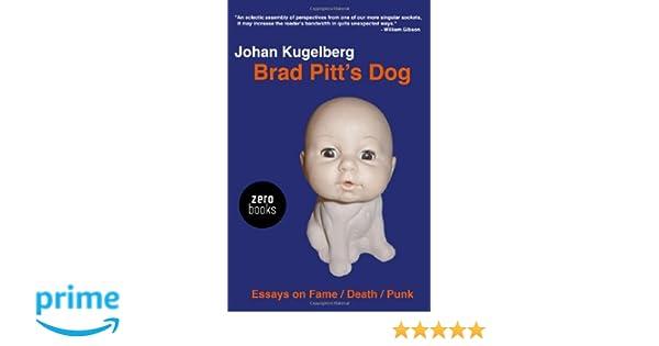 Brad Pitts Dog: Essays on Fame, Death, Punk