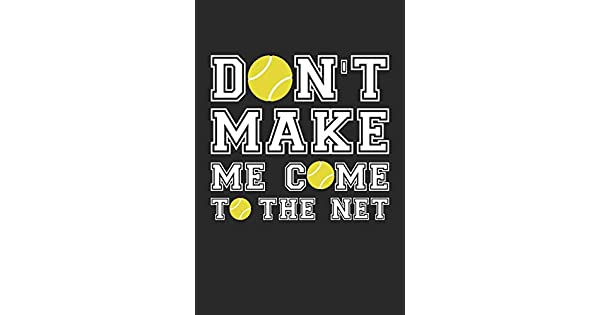 Amazon.com: Dont Make Me Come To The Net - Tennis Training ...