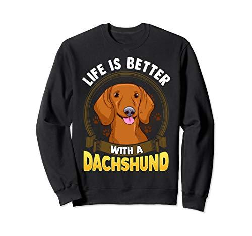 Life Is Better With A Dachshund Weiner Dog Sweatshirt