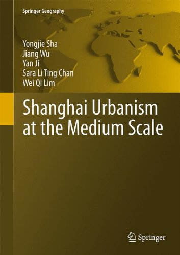 Shanghai Urbanism at the Medium Scale (Springer Geography)