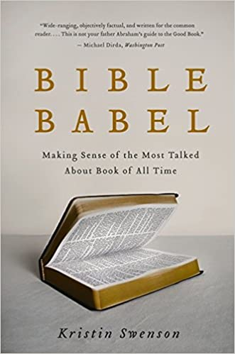 Bible Babel Making Sense Of The Most Talked About Book Of All Time