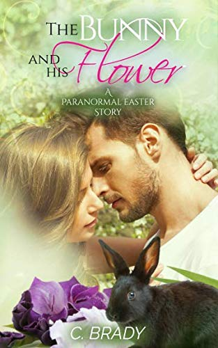 The Bunny And His Flower: A Paranormal Easter Story