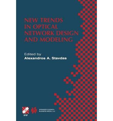 [(New Trends in Optical Network Design and Modeling: IFIP TC6 Fourth Working Conference on Optical Network Design and Modeling February 7-8, 2000, Athens, Greece )] [Author: Alexandros A. Stavdas] [Jul-2013]