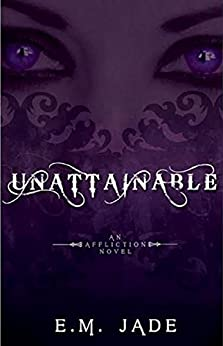 Unattainable (Vampire Affliction Novel 2): Dark Fantasy and Teen Romance by [Jade, E.M.]