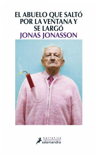 El abuelo que saltó por la ventana y se largó (Narrativa) de [Jonasson, Jonas]