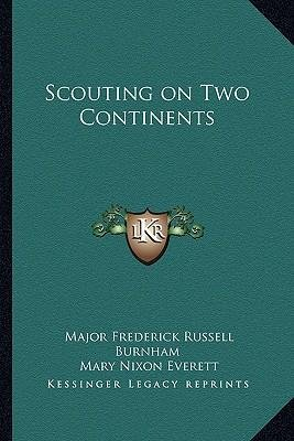 [(Scouting on Two Continents)] [Author: Major Frederick Russell Burnham] published on (September, 2010)