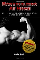 Bodybuilding at Home: Building a Complete Home Gym: A Step By Step Guide Paperback