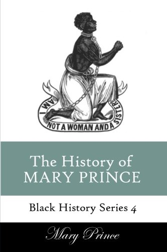 Download History of Mary Prince: A Slave Narrative (Black History Series) (Volume 4) ebook