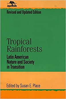 Tropical Rainforests: Latin American Nature and Society in Transition (Jaguar Books on Latin America)