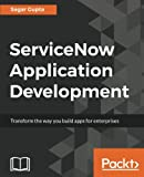 ServiceNow Application Development: Transform the way you build apps for enterprises