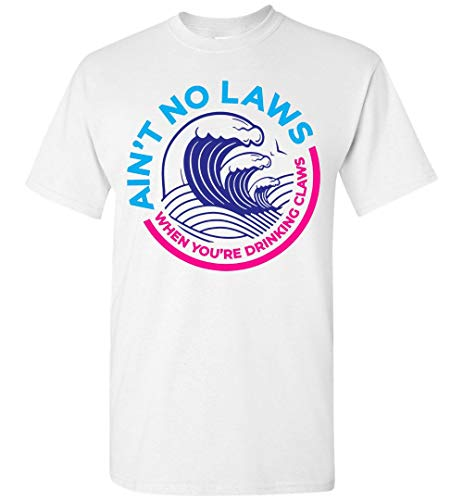 Ain't No Laws When You're Drinking Claws Funny T-Shirt White ()