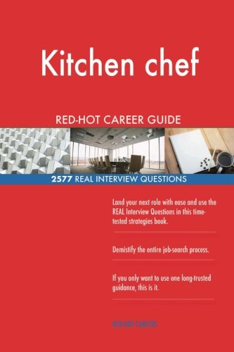 Kitchen chef RED-HOT Career Guide; 2577 REAL Interview Questions pdf epub