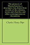 The pioneers of Massachusetts, a descriptive list, drawn from records of the colonies, towns and churches and other contemporaneous documents