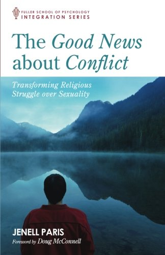 The Good News about Conflict: Transforming Religious Struggle Over Sexuality (Integration Series)