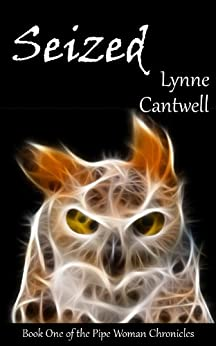 Seized (The Pipe Woman Chronicles Book 1) by [Cantwell, Lynne]