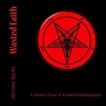 Wasted Faith: A Satanic View of Established Religions