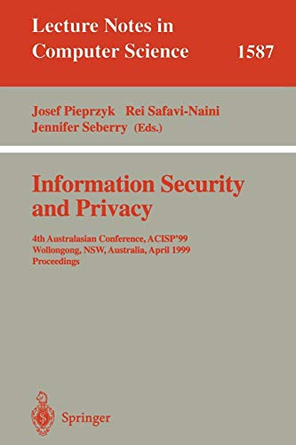 Information Security and Privacy: 4th Australasian Conference, ACISP'99, Wollongong, NSW, Australia, April 7-9, 1999, Proceedings (Lecture Notes in Computer ()
