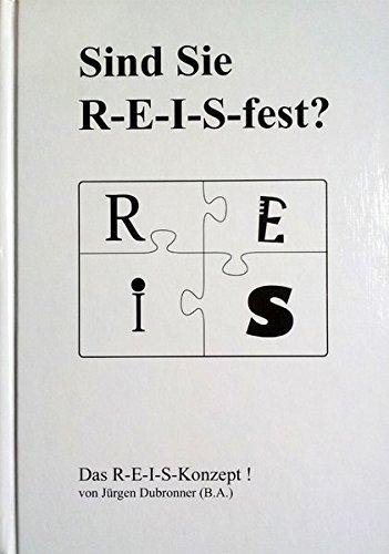Sind Sie R-E-I-S-fest?: Das R-E-I-S-Konzept !