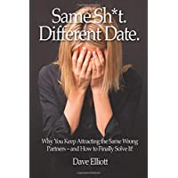 Same Sh*t. Different Date.: Why You Keep Attracting The Same Wrong Partners –  And How To Finally Solve It!