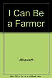 I can be a farmer (I Can Be Books)