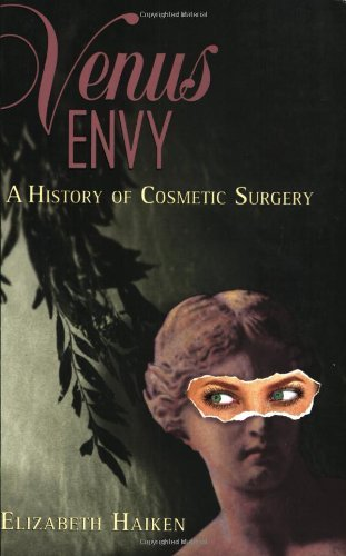venus-envy-a-history-of-cosmetic-surgery-by-elizabeth-haiken-1999-09-03