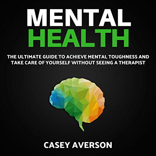 Pdf Health Mental Health: The Ultimate Guide to Achieve Mental Toughness and Take Care of Yourself Without Seeing a Therapist