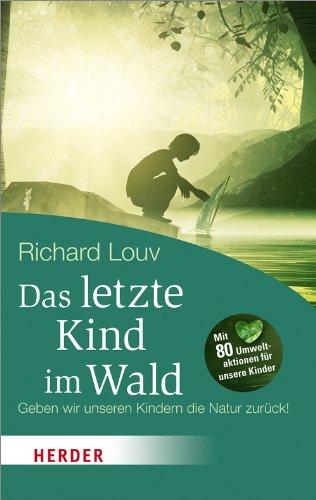 Das letzte Kind im Wald: Geben wir unseren Kindern die Natur zurück! (HERDER spektrum) (German Edition) pdf
