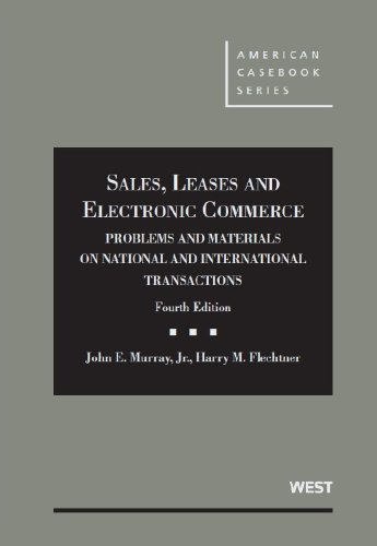Sales, Leases and Electronic Commerce: Problems and Materials on National and International Transactions, 4th (American Casebook Series) (Commerce Series)