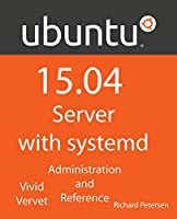 Ubuntu 15.04 Server with systemd: Administration and Reference Front Cover