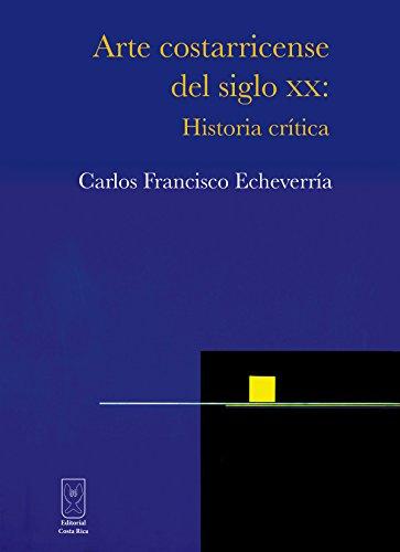 Descargar Libro Arte Costarricense Del Siglo Xx: Historia Crítica Carlos Francisco Echeverría